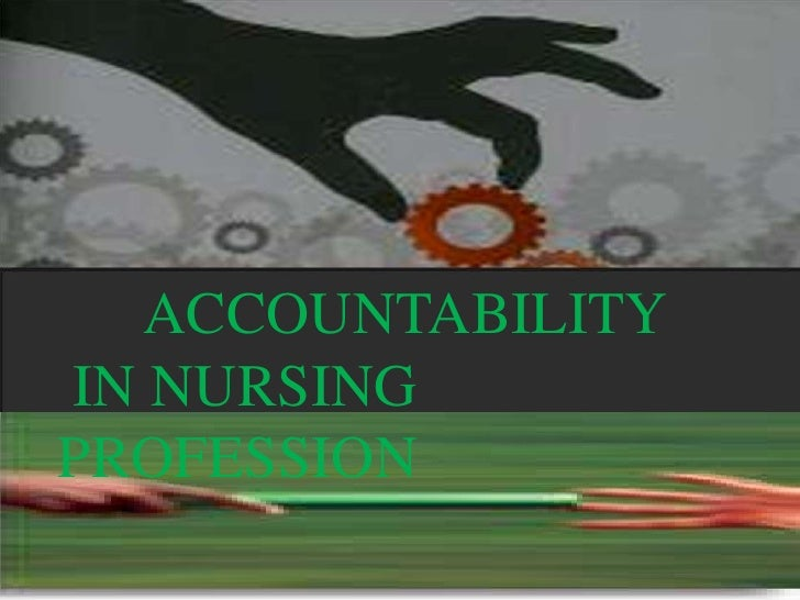 accountability and responsibility principle of nursing Accountability and delegation the topic of accountability can seem a bit scary whenever we discuss accountability, we tend to do so in legal-type language, speaking about things like 'duty of care', 'civil and criminal law' and 'vicarious liability.
