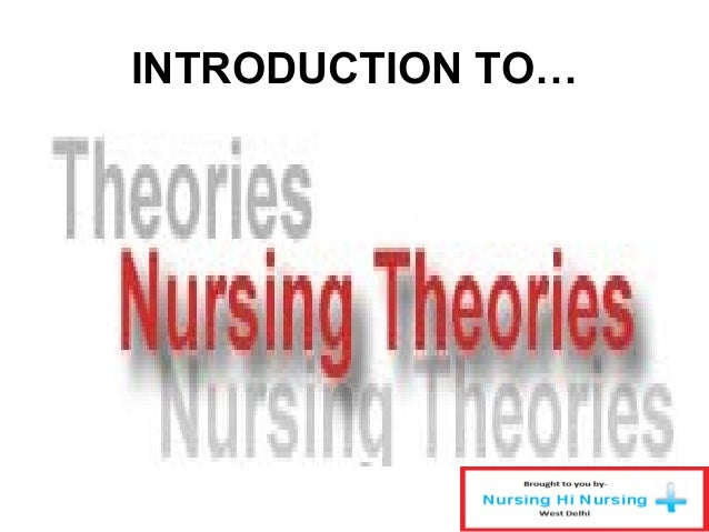 introduction to nursing theories Introduction nurse leaders empower themselves and others to help achieve organizational goals nurse leaders at all levels, from students to the chief executive.