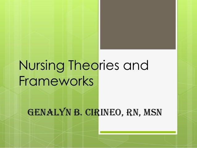 Nursing Theories andFrameworks GENALYN B. CIRINEO, RN, MSN