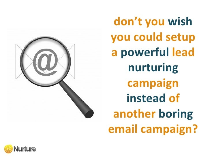 don't you   wish  you could setup   a   powerful   lead   nurturing   campaign   instead   of another   boring  email camp...