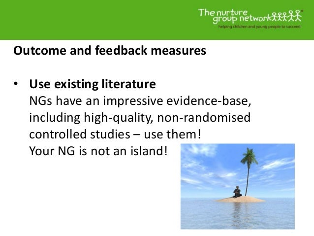Outcome and feedback measures • Use existing literature NGs have an impressive evidence-base, including high-quality, non-...