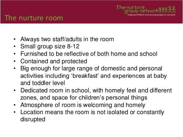 The nurture room • Always two staff/adults in the room • Small group size 8-12 • Furnished to be reflective of both home a...