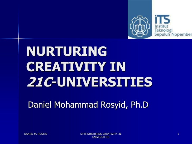 NURTURING CREATIVITY IN 21C-UNIVERSITIES  Daniel Mohammad Rosyid, Ph.DDANIEL M. ROSYID   STTS NURTURING CREATIVITY IN   1 ...
