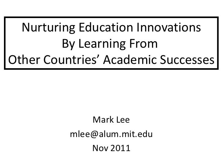 Nurturing Education Innovations         By Learning FromOther Countries' Academic Successes              Mark Lee         ...