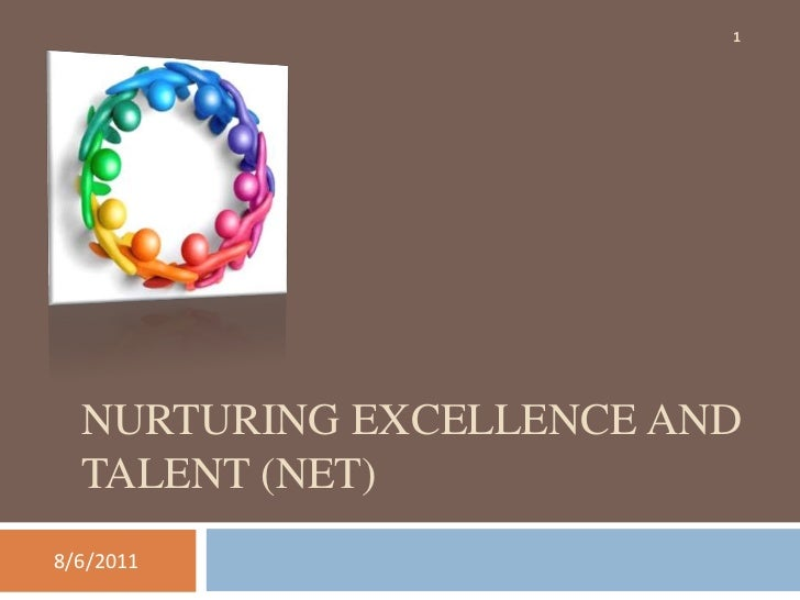 1  NURTURING EXCELLENCE AND  TALENT (NET)8/6/2011