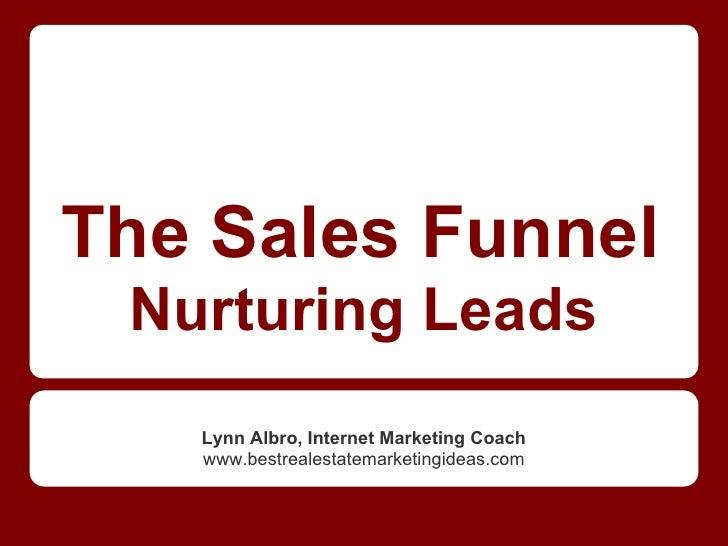 The Sales Funnel Nurturing Leads   Lynn Albro, Internet Marketing Coach   www.bestrealestatemarketingideas.com