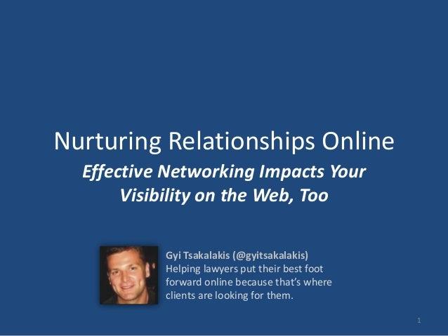 Nurturing Relationships Online Effective Networking Impacts Your Visibility on the Web, Too 1 Gyi Tsakalakis (@gyitsakalak...
