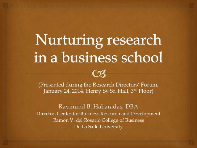 (Presented during the Research Directors' Forum, January 24, 2014, Henry Sy Sr. Hall, 3rd Floor)  Raymund B. Habaradas, DB...