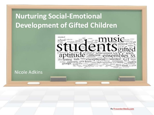 Nurturing Social-Emotional Development of Gifted Children Nicole Adkins By PresenterMedia.com