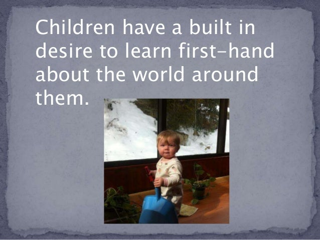 nurturing natural talent in children Nurturing a child's love for learning begins with trust as unschoolers, we trust our children to know when they are ready to learn and what they are.