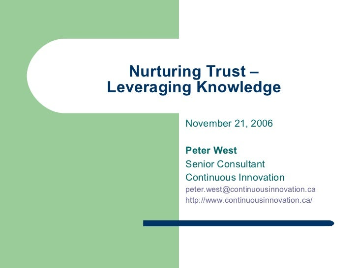 Nurturing Trust – Leveraging Knowledge November 21, 2006 Peter West Senior Consultant Continuous Innovation [email_address...
