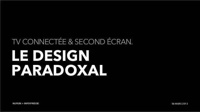 TV CONNECTÉE & SECOND ÉCRAN.LE DESIGNPARADOXALNURUN + INFOPRESSE             06 MARS 2013