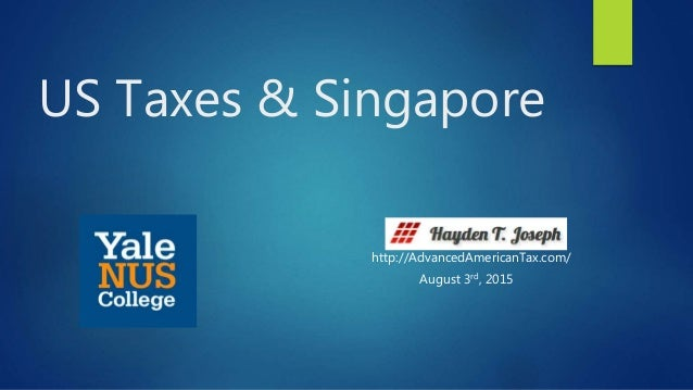 US Taxes & Singapore http://AdvancedAmericanTax.com/ August 3rd, 2015