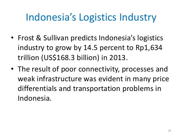 Indonesia's Logistics Industry• Frost & Sullivan predicts Indonesia's logistics  industry to grow by 14.5 percent to Rp1,6...
