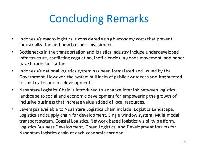 Concluding Remarks•   Indonesia's macro logistics is considered as high economy costs that prevent    industrialization an...