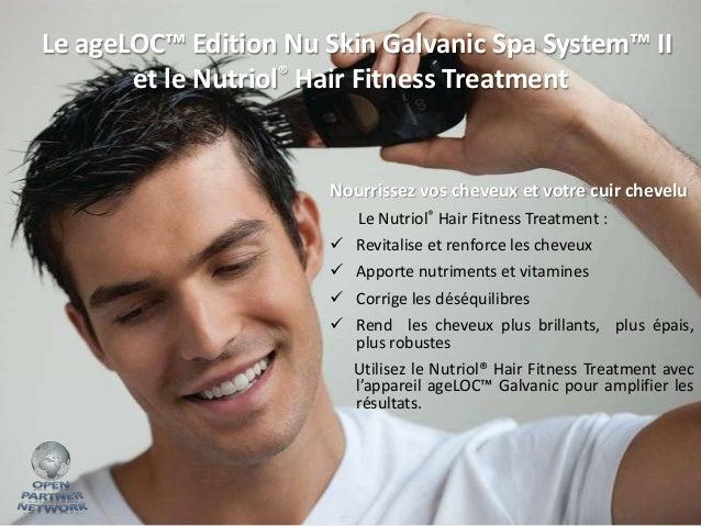 Le ageLOC™ Edition Nu Skin Galvanic Spa System™ II et le Nutriol® Hair Fitness Treatment  Nourrissez vos cheveux et votre ...