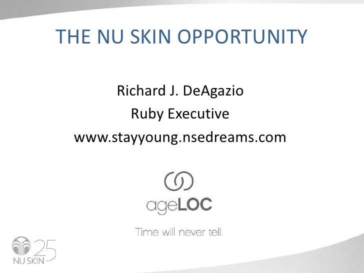 THE NU SKIN OPPORTUNITY<br />Richard J. DeAgazio<br />Ruby Executive<br />www.stayyoung.nsedreams.com<br />
