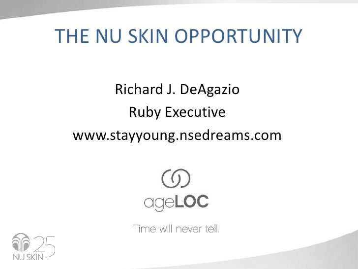 THE NU SKIN OPPORTUNITY<br />Richard J. DeAgazio<br />Ruby Executive<br />www.stayyoung.nsedreams.com<br />