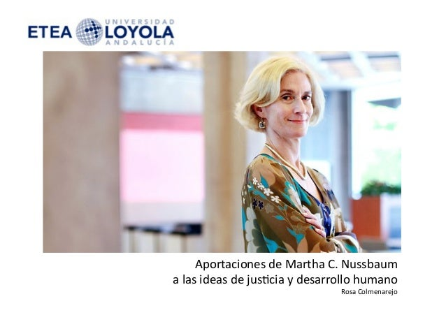 Aportaciones de Martha C. Nussbaum  a las ideas de jus8cia y desarrollo humano                ...