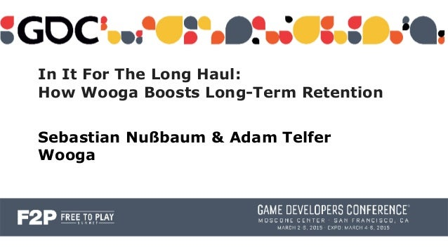 In It For The Long Haul: How Wooga Boosts Long-Term Retention Sebastian Nußbaum & Adam Telfer Wooga