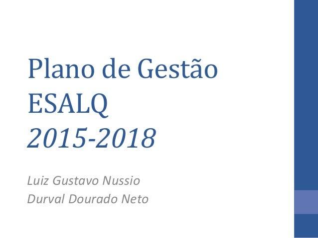 Plano de Gestão ESALQ 2015-2018  Luiz Gustavo Nussio  Durval Dourado Neto