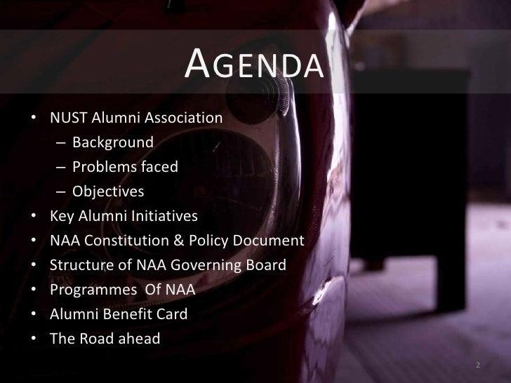 AGENDA• NUST Alumni Association   – Background   – Problems faced   – Objectives• Key Alumni Initiatives• NAA Constitution...