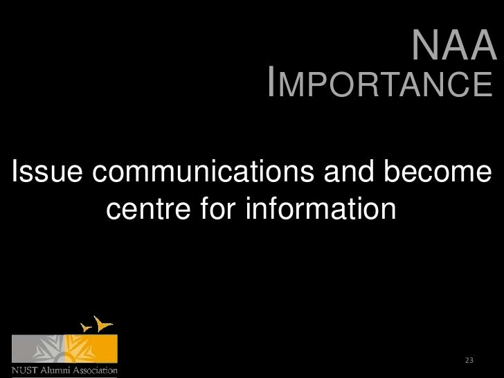 NAA                IMPORTANCEIssue communications and become       centre for information                             23