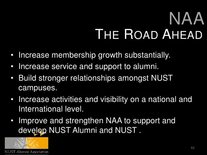 NAA                         THE ROAD AHEAD• Increase membership growth substantially.• Increase service and support to alu...