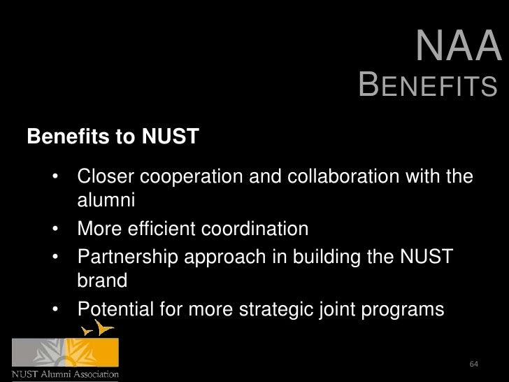 NAA                                    BENEFITSBenefits to NUST  • Closer cooperation and collaboration with the    alumni...