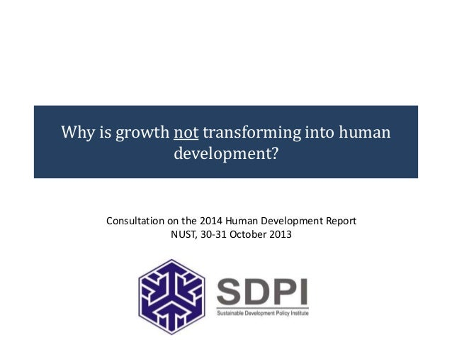 Why is growth not transforming into human development?  Consultation on the 2014 Human Development Report NUST, 30-31 Octo...