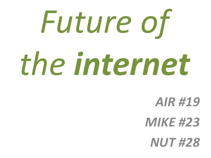 Future of the internet<br />AIR #19<br />MIKE #23<br />NUT #28<br />