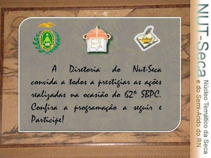 A Diretoria do Nut-Seca convida a todos a prestigiar as ações realizadas na ocasião do 62ª SBPC. Confira a programação a s...