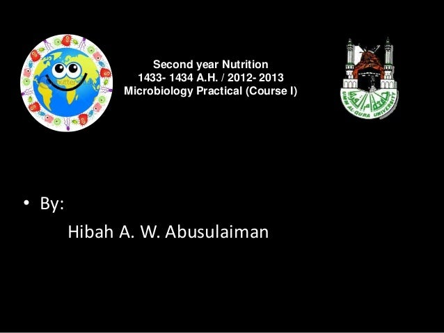 Second year Nutrition                1433- 1434 A.H. / 2012- 2013              Microbiology Practical (Course I)• By:     ...