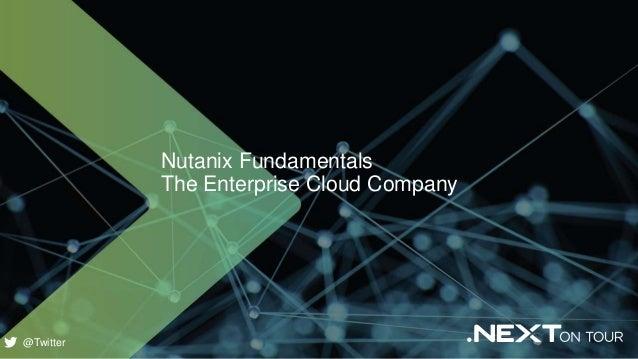 1 Nutanix Fundamentals The Enterprise Cloud Company @Twitter