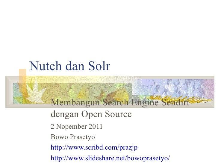 <ul>Nutch dan Solr </ul><ul><li>Membangun Search Engine Sendiri dengan Open Source