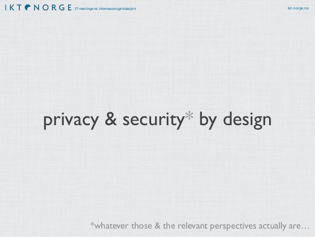IT-næringens interesseorganisasjon ikt-norge.no privacy & security* as a feature *whatever those & the relevant perspectiv...