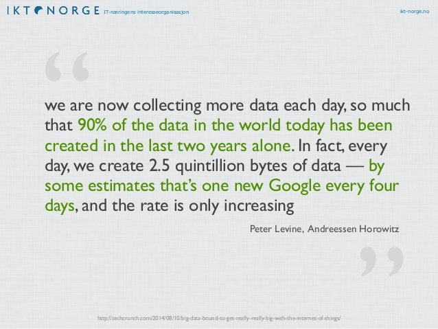 IT-næringens interesseorganisasjon ikt-norge.no we are now collecting more data each day, so much that 90% of the data in ...