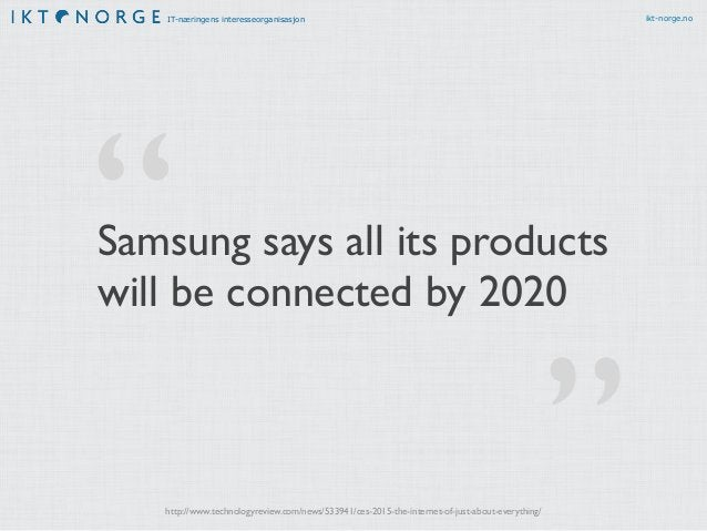 IT-næringens interesseorganisasjon ikt-norge.no Samsung says all its products will be connected by 2020 http://www.technol...