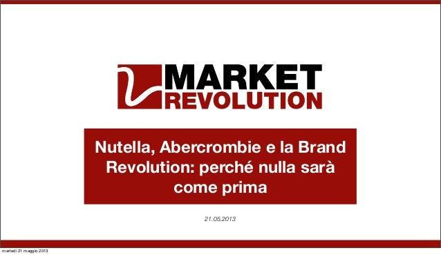 Nutella, Abercrombie e la BrandRevolution: perché nulla saràcome prima21.05.2013martedì 21 maggio 2013