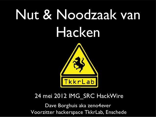 Nut & Noodzaak van Hacken  24 mei 2012 IMG_SRC HackWire Dave Borghuis aka zeno4ever Voorzitter hackerspace TkkrLab, Ensche...