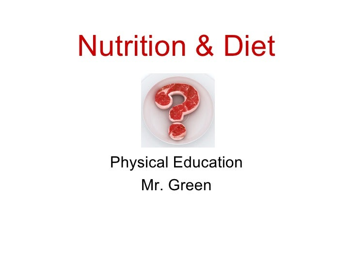 Nutrition & Diet Physical Education Mr. Green