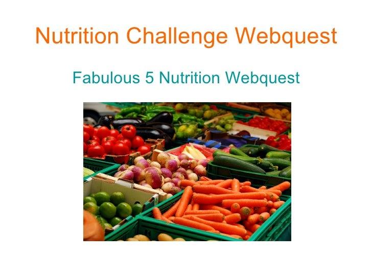 Nutrition Challenge Webquest <ul><li>Fabulous 5 Nutrition  Webquest </li></ul>