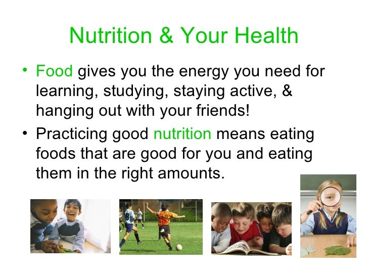 Nutrition & Your Health <ul><li>Food  gives you the energy you need for learning, studying, staying active, & hanging out ...