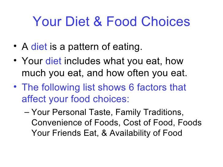 Your Diet & Food Choices <ul><li>A  diet  is a pattern of eating. </li></ul><ul><li>Your  diet  includes what you eat, how...