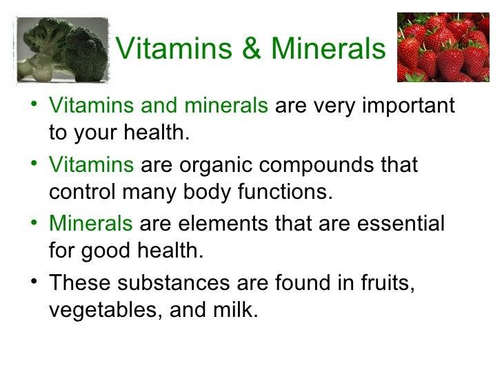 Vitamins & Minerals <ul><li>Vitamins and minerals  are very important to your health. </li></ul><ul><li>Vitamins  are orga...