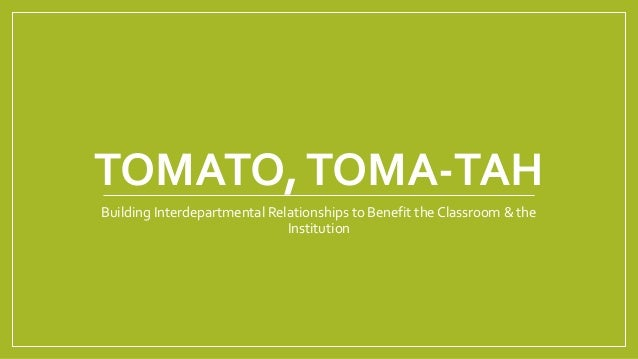 TOMATO,TOMA-TAH Building Interdepartmental Relationships to Benefit the Classroom & the Institution