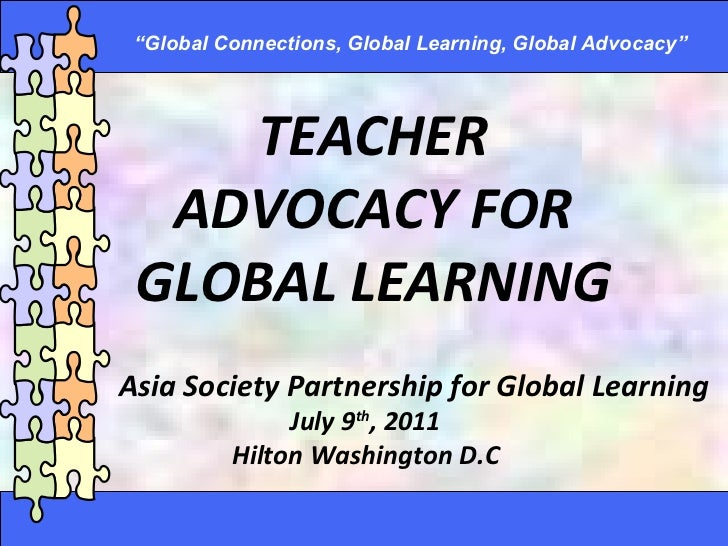 """TEACHER ADVOCACY FOR GLOBAL LEARNING July 9 th , 2011 Hilton Washington D.C """" Global Connections, Global Learning, Global ..."""