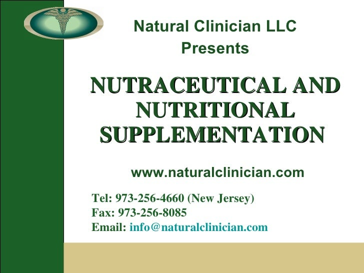 NUTRACEUTICAL AND NUTRITIONAL SUPPLEMENTATION   Natural Clinician LLC Presents Tel: 973-256-4660 (New Jersey) Fax: 973-256...