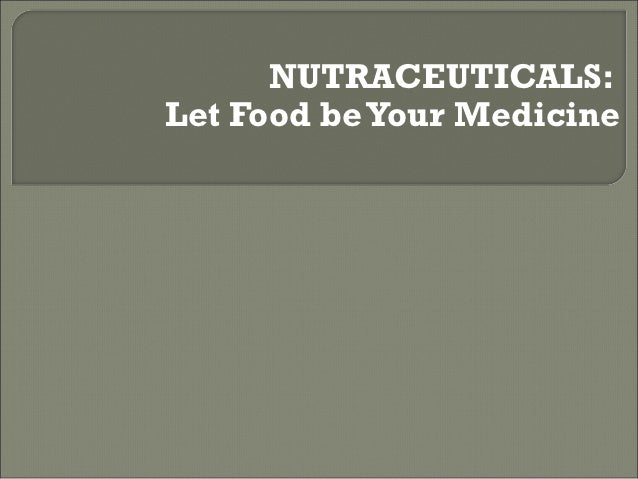 NUTRACEUTICALS:Let Food be Your Medicine