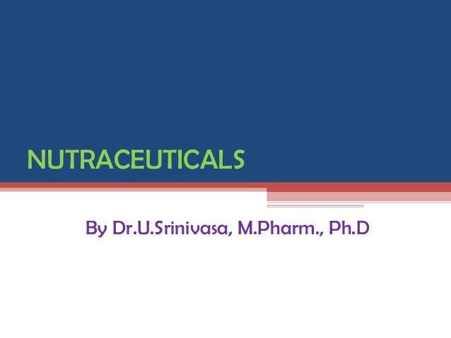 NUTRACEUTICALS   By Dr.U.Srinivasa, M.Pharm., Ph.D